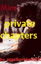 Mine! PRIVATE CHAPTERS by angelborkowski00