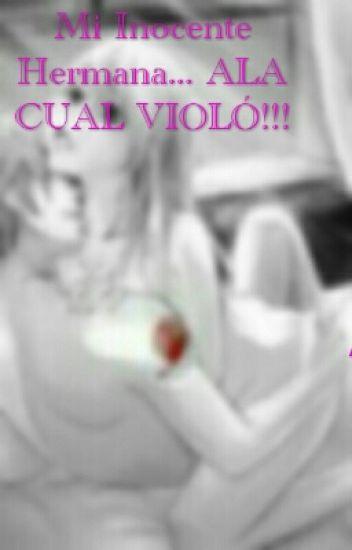 Mi Inocente Hermana... ALA CUAL VIOLÓ!!!