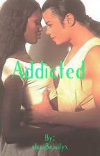 Addicted  by xIssaBeautyx