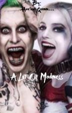 A Lot Of Madness |#Wattys2016 by -Harley-Quinn---
