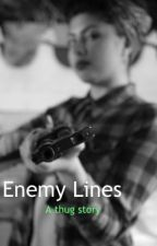 Enemy Lines { A Thug Story } by CcLovesYou143