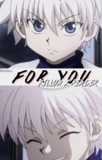 For you [Killua X reader short story] by GOLDZIP