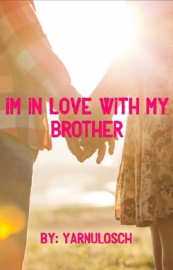 I'm in love with my brother!?