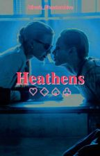 ~ Heathens ~♡♢♤♧ by Lady-Haha