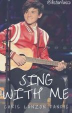 Sing with me - Chris Lanzon fanfic by fictionfiasco