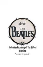 The Victorian Academy of The Gifted (Beatles) by TrishaDH7