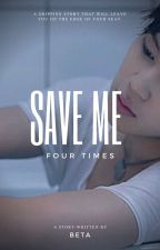 SAVE ME 4 TIMES by bettaderogers