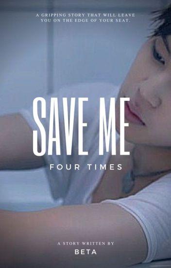 SAVE ME 4 TIMES