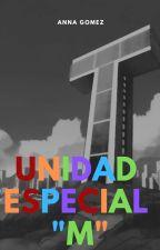 """Unidad Especial """"M""""  by anna-gomez-m"""