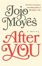AFTER YOU - JOJO MOYES (Me Before You sequel - Trước khi em đến #2) by Nhi7381