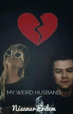 My Weird Husband (MPC3) |Harry Styles Fanfic| by daydreambae__