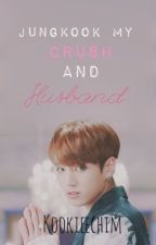 Jungkook my crush and husband  by kookieechim