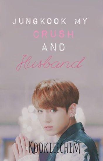 Jungkook my crush and husband