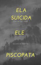 Ela Suicida, Ele Psicopata by euanonimata