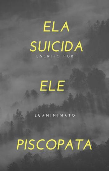 Ela Suicida, Ele Psicopata