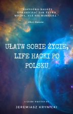 Ułatw sobie życie, Life Hacki po polsku ✏️ by JeremiaszKrynicki