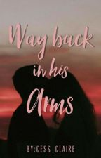Way Back in His Arms by Cess_Claire