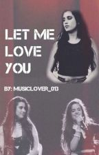 Let Me Love You (Camren) by musiclover_013