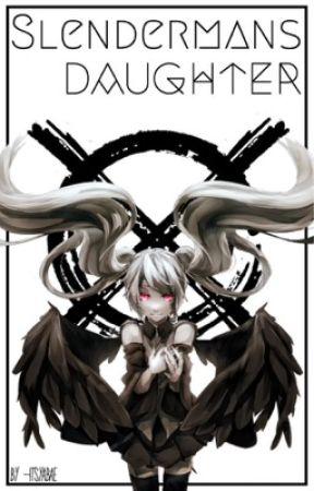 Slenderman's Daughter (Creepypasta x Reader) [EDITING] by aegyo-noona