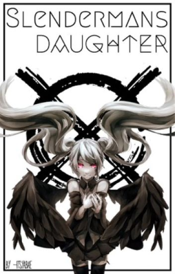 Slenderman's Daughter (Creepypasta x Reader) [EDITING]