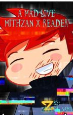 A Mad Love (A Mithzan X Reader) by Shailah_GS