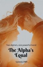 The Alpha's Equal by Speedy1909