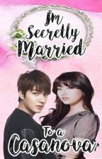 I'm secretly married to a Casanova [Completed] by realQUEENaccount