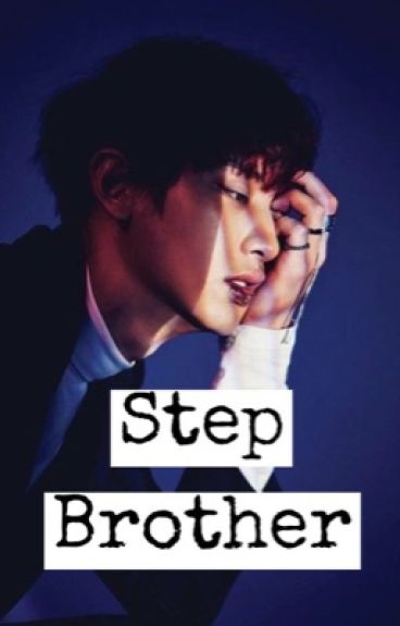 Step Brother(Park Chanyeol Fanfic)