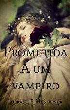 Prometida a um Vampiro by Lorrane-FB