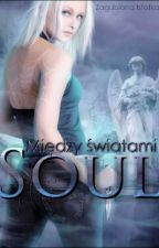 Soul: Między Światami (CKM #3) ✔  by Zagubiona_Istotka