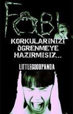 -FOBİ- #Wattys2017 by LittleGoodPanda