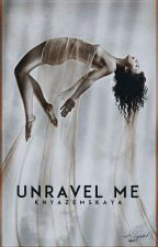 Unravel Me | Разгадай Меня  by Knyazemskaya