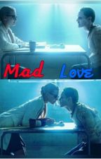 Mad Love by harleyquinn2812