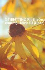 QT|BHTT|HĐ|Phi thường quan hệ - Minh Dã (Hoàn) by Meow9x