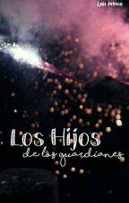 Los Hijos De Los Guardianes (Actualizaciones Lentas) by LeizPrince