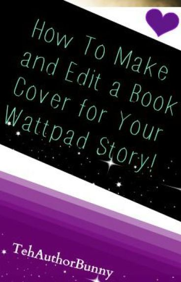 How To Make A Book Cover : How to make and edit a book cover for your wattpad story