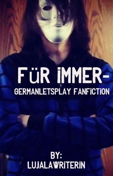 Für immer- GermanLetsPlay Fanfiction