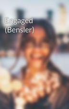 Engaged (Bensler) by shutupandgetout