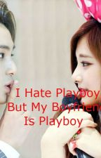 I Hate Playboy, But My Boyfriend Is Playboy by hunnie_soo