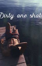 Dirty one shots by _demonic_princess_