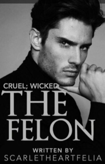 Cruel; Wicked. The Felon.