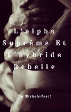 L'alpha Supreme Et L'hybride Rebelle by MicheleAsset