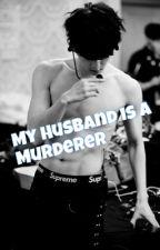My Husband Is a Murderer by JSKXDKS