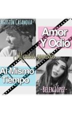 Amor Y Odio Al Mismo Tiempo -Agustin Casanova- by MiluuFleitas