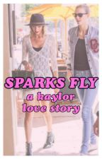 Sparks Fly: A Kaylor Love Story by HopelessKaylorTrash