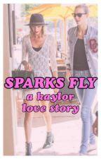 Sparks Fly: A Kaylor Love Story by HopelessKaylorTrash