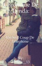 Chronique de Lynda: Un seul coup de télephone by Lynda__13