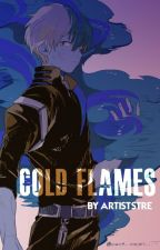 Cold Flames [Todoroki Shouto x Reader]  by Artiststre