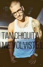 Tan Chiquita Pero Me Volviste Loco by oriro229