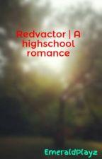 Redvactor x reader. A highschool romance by EmeraldPlayz